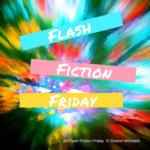 Flash Fiction Friday - Sharon Michaels